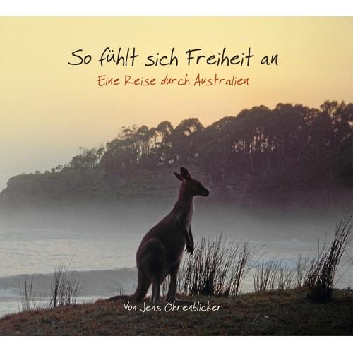 """Jens Ohrenblicker """"So fühlt sich Freiheit an - Eine Reise durch Australien"""""""